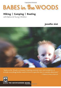 Babes is the Woods: Guide to Hiking & Camping with a Baby or Child