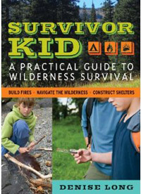 Survivor Kid: A Guide to Wilderness Survival